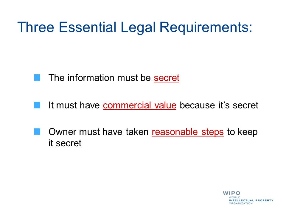 The information must be secret It must have commercial value because it's secret Owner must have taken reasonable steps to keep it secret Three Essent