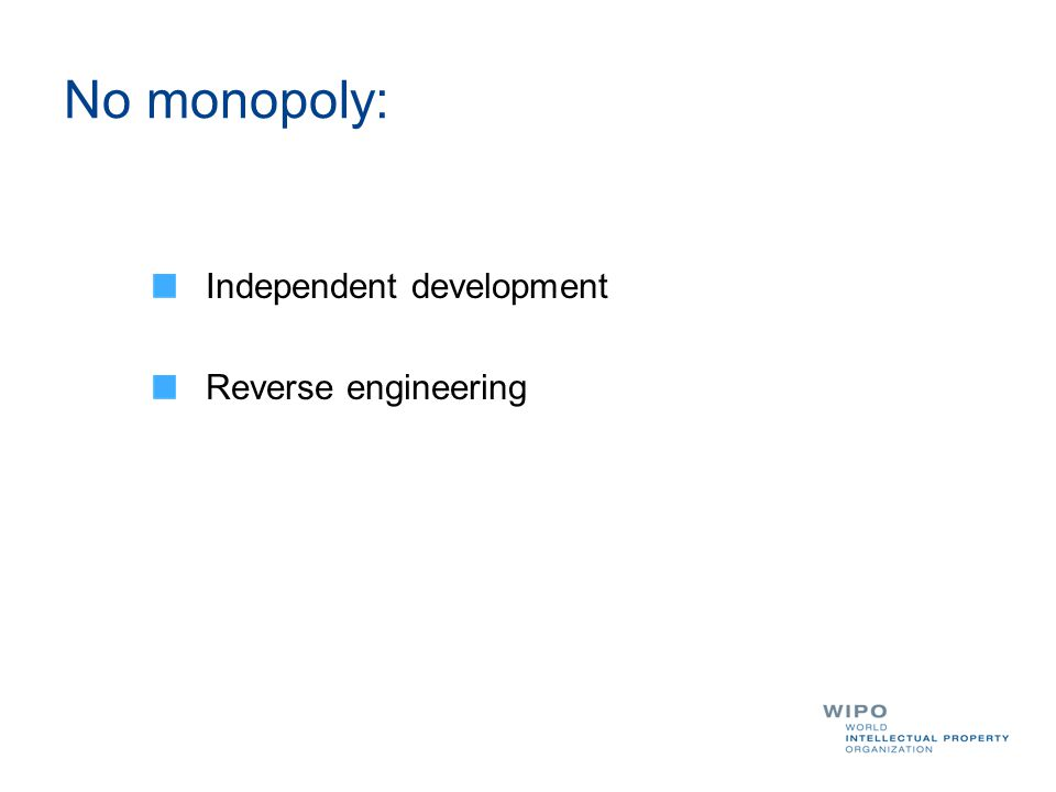 Independent development Reverse engineering No monopoly: