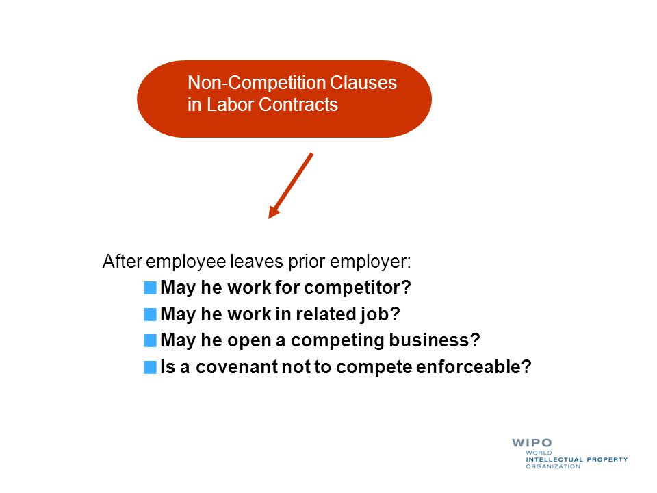 Non-Competition Clauses in Labor Contracts After employee leaves prior employer: May he work for competitor? May he work in related job? May he open a