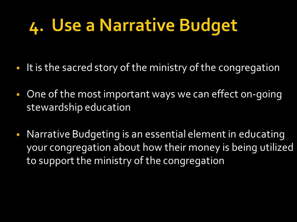 4. Use a Narrative Budget It is the sacred story of the ministry of the congregation One of the most important ways we can effect on-going stewardship