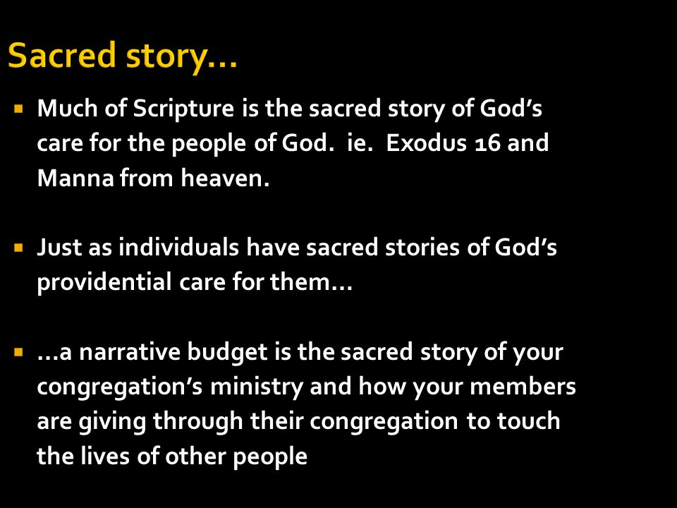 Sacred story…  Much of Scripture is the sacred story of God's care for the people of God.