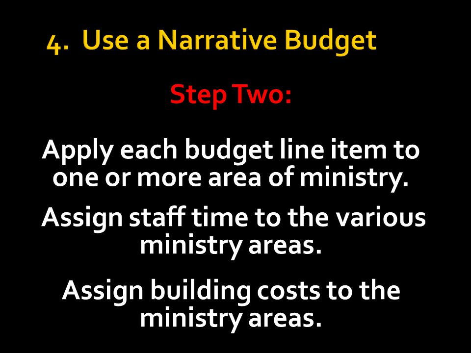 4. Use a Narrative Budget Step Two: Apply each budget line item to one or more area of ministry.