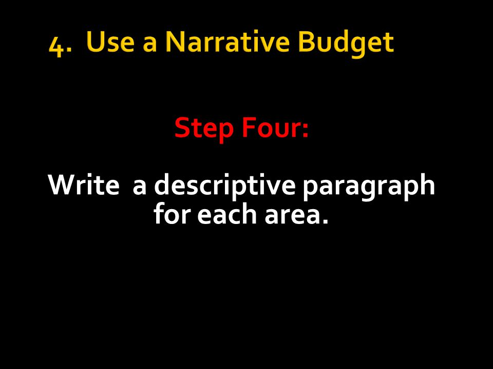 4. Use a Narrative Budget Step Four: Write a descriptive paragraph for each area.