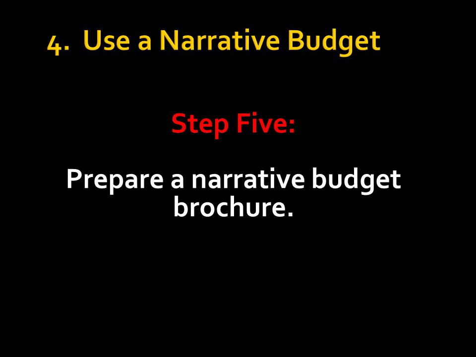 4. Use a Narrative Budget Step Five: Prepare a narrative budget brochure.