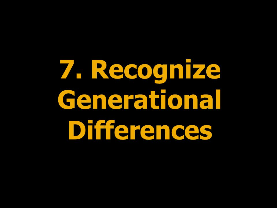 7. Recognize Generational Differences