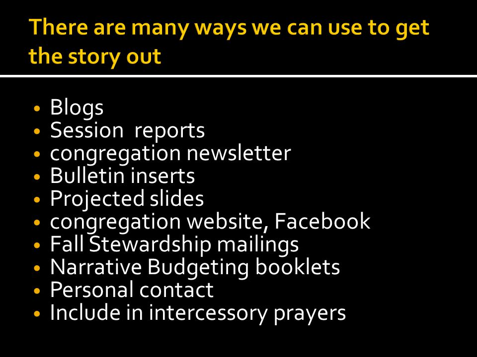 Blogs Session reports congregation newsletter Bulletin inserts Projected slides congregation website, Facebook Fall Stewardship mailings Narrative Budgeting booklets Personal contact Include in intercessory prayers