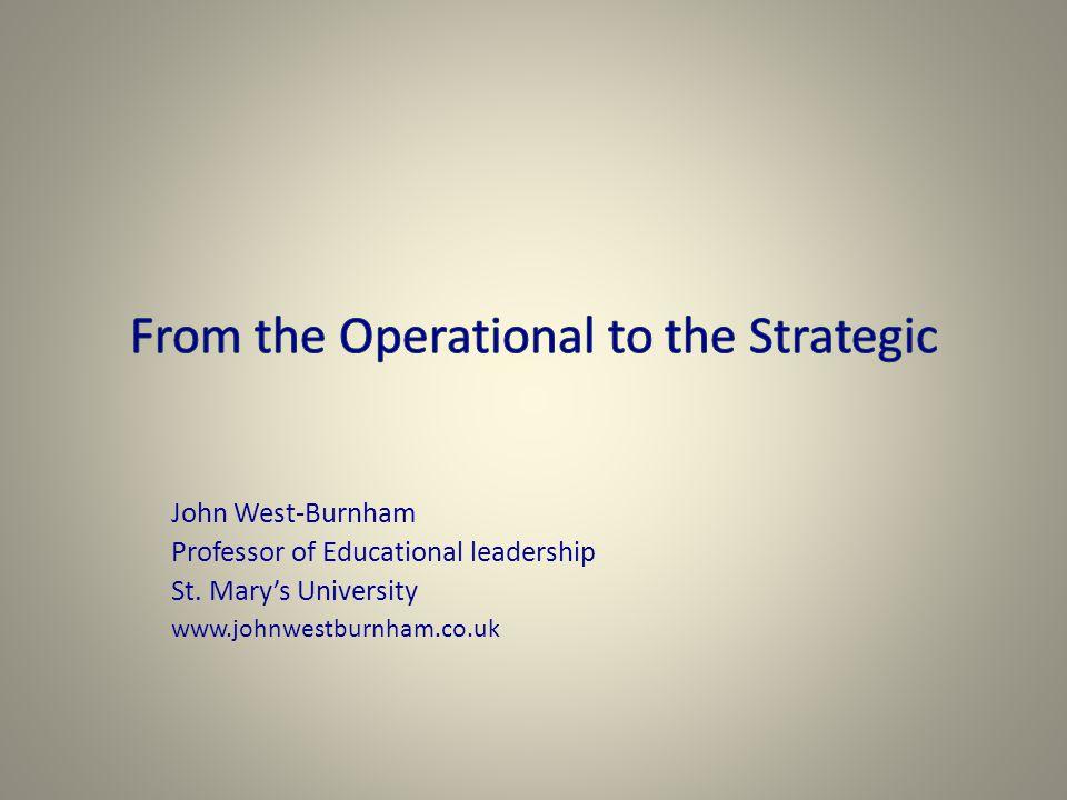John West-Burnham Professor of Educational leadership St. Mary's University www.johnwestburnham.co.uk