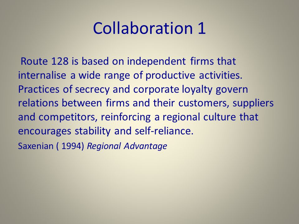 Collaboration 1 Route 128 is based on independent firms that internalise a wide range of productive activities.