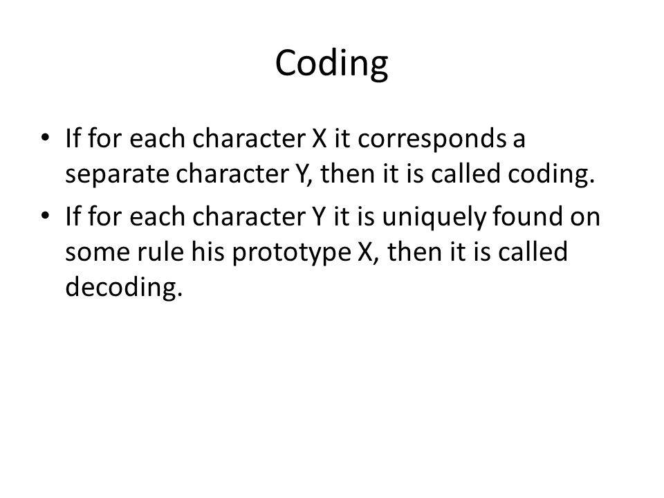 Coding If for each character X it corresponds a separate character Y, then it is called coding.