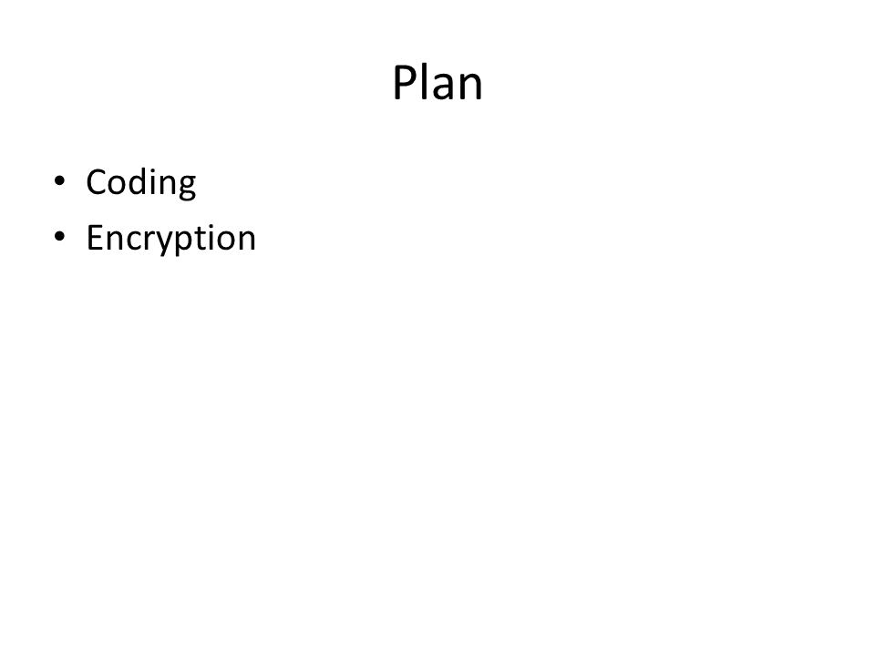 Encryption Encryption is the process of applying the cipher to the protected information, i.e.