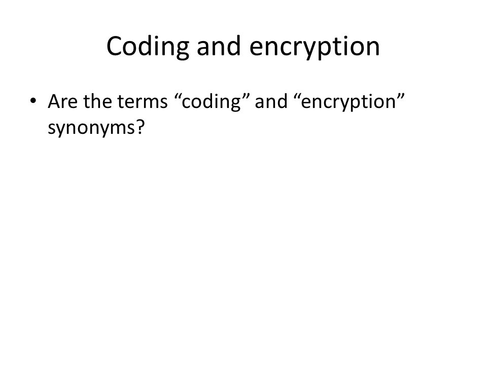 The difference between coding and encryption There is not a secret key while coding, as the coding aims to only a more concise and compact presentation of the message.