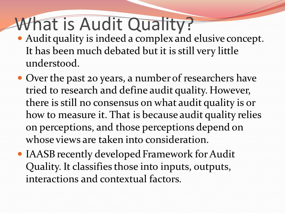 What is Audit Quality. Audit quality is indeed a complex and elusive concept.