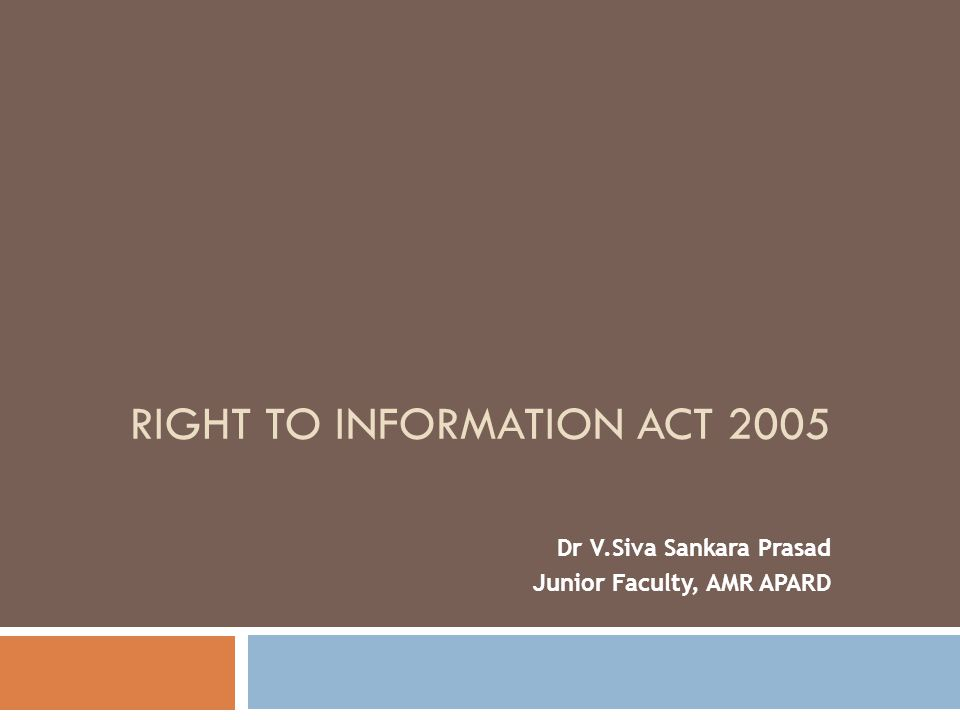 RIGHT TO INFORMATION ACT 2005 Dr V.Siva Sankara Prasad Junior Faculty, AMR APARD