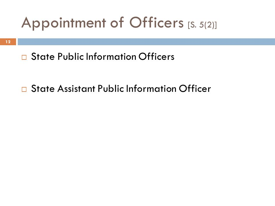 Appointment of Officers [S. 5(2)] 12  State Public Information Officers  State Assistant Public Information Officer
