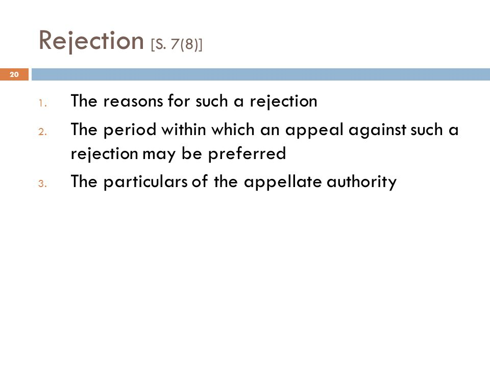 Rejection [S.7(8)] 20 1. The reasons for such a rejection 2.