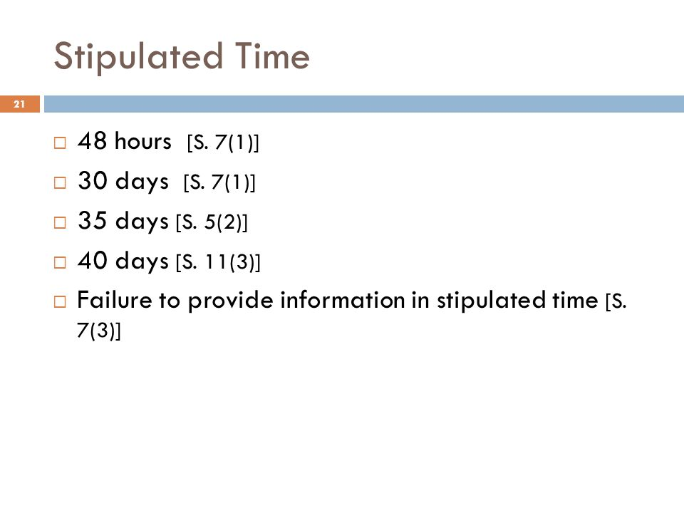 Stipulated Time 21  48 hours [S.7(1)]  30 days [S.