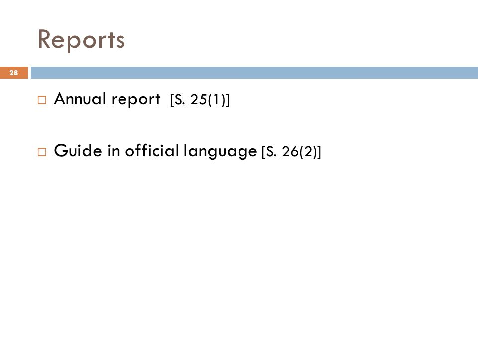 Reports 28  Annual report [S. 25(1)]  Guide in official language [S. 26(2)]