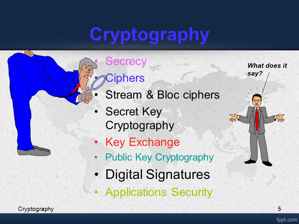 Cryptography5 Secrecy Ciphers Stream & Bloc ciphers Secret Key Cryptography Key Exchange Public Key Cryptography Digital Signatures Applications Secur
