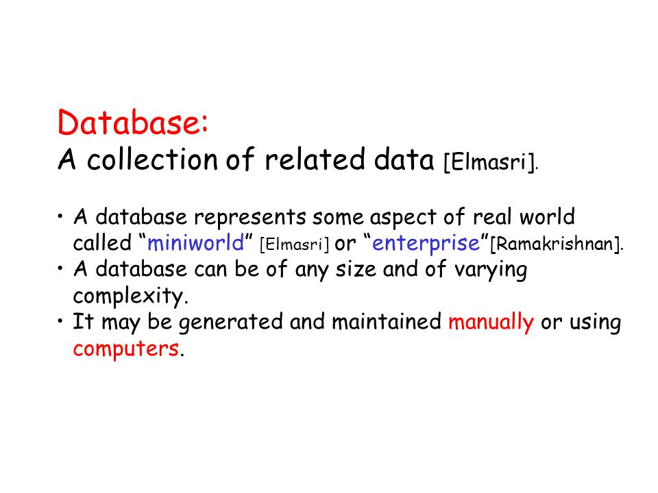 Database: A collection of related data [Elmasri].