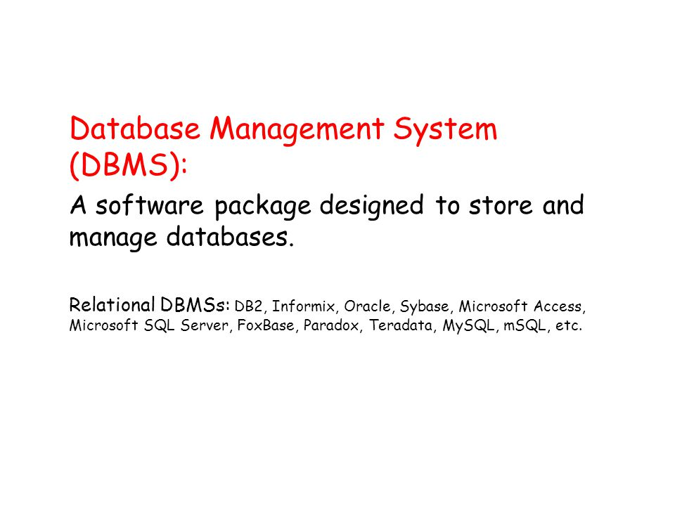 Database Management System (DBMS): A software package designed to store and manage databases.