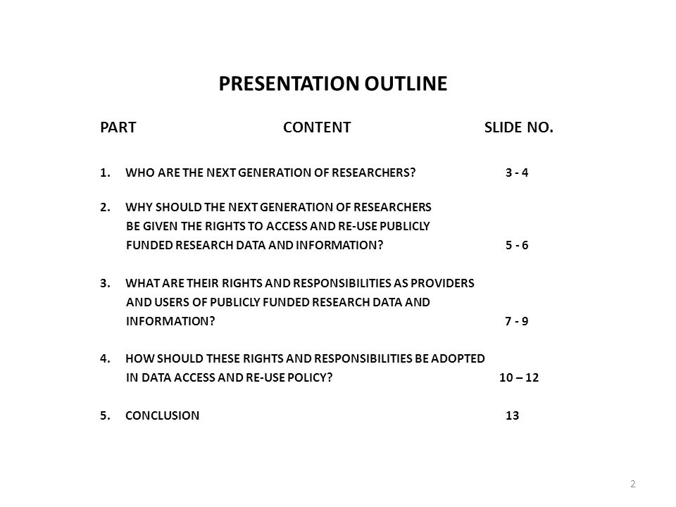PRESENTATION OUTLINE PART CONTENT SLIDE NO. 1.WHO ARE THE NEXT GENERATION OF RESEARCHERS? 3 - 4 2.WHY SHOULD THE NEXT GENERATION OF RESEARCHERS BE GIV