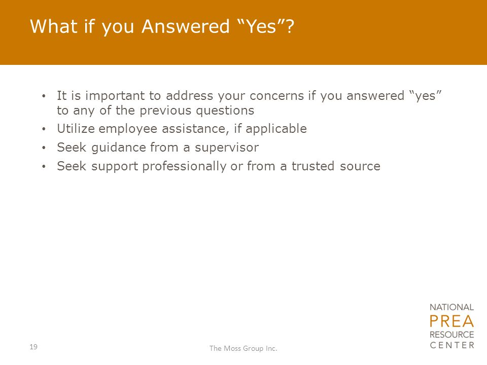 "What if you Answered ""Yes""? It is important to address your concerns if you answered ""yes"" to any of the previous questions Utilize employee assistanc"
