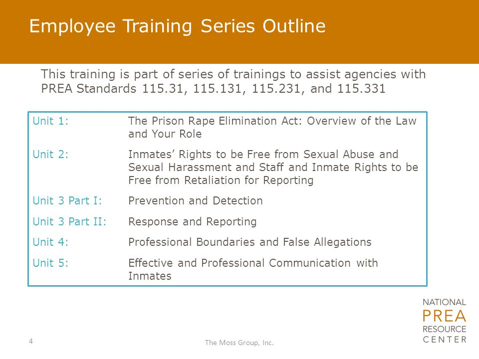 Employee Training Series Outline This training is part of series of trainings to assist agencies with PREA Standards 115.31, 115.131, 115.231, and 115.331 4 The Moss Group, Inc.