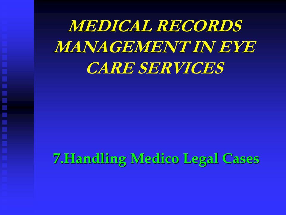 7.Handling Medico Legal Cases MEDICAL RECORDS MANAGEMENT IN EYE CARE SERVICES
