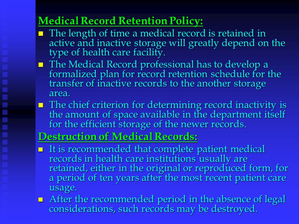 Medical Record Retention Policy: The length of time a medical record is retained in active and inactive storage will greatly depend on the type of hea