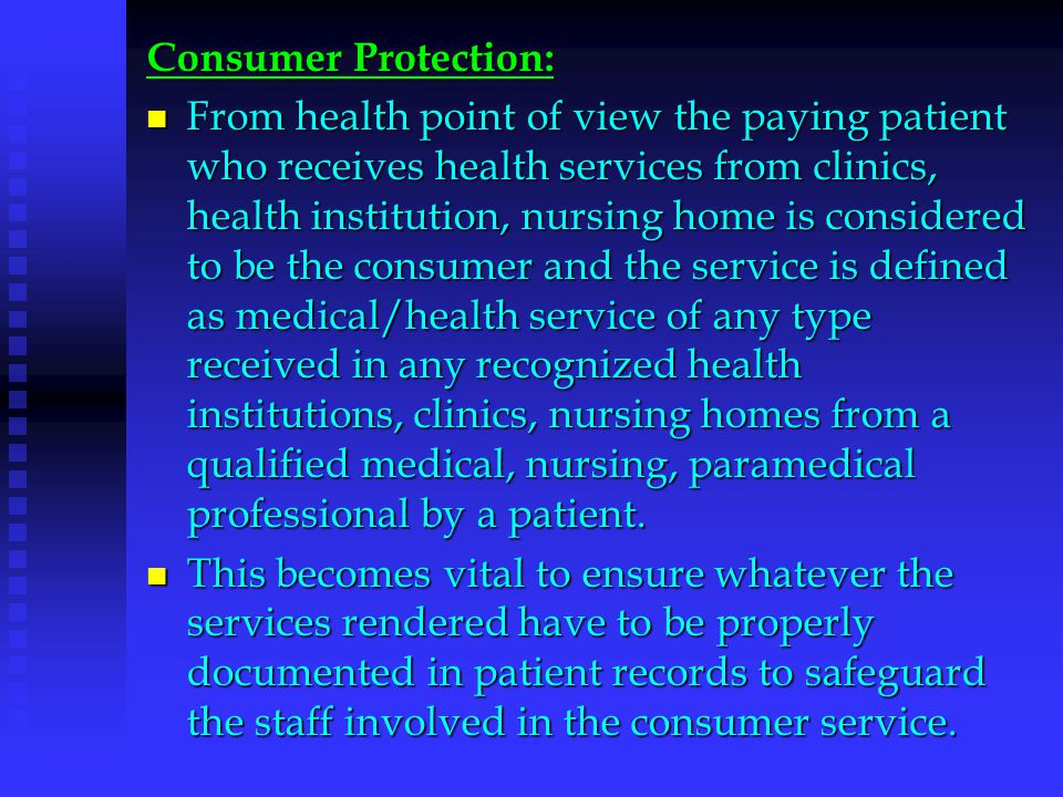 Consumer Protection: From health point of view the paying patient who receives health services from clinics, health institution, nursing home is consi
