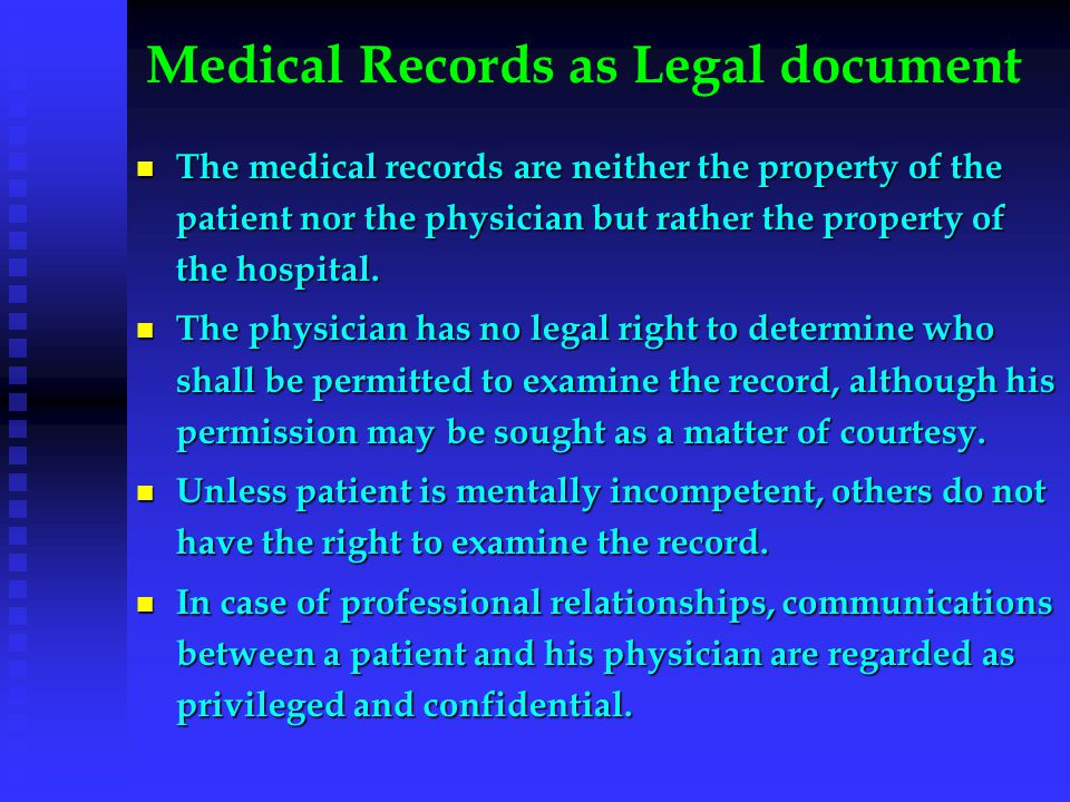 Medical Records as Legal document The medical records are neither the property of the patient nor the physician but rather the property of the hospita