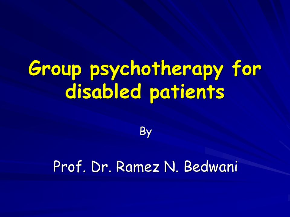 Group psychotherapy for disabled patients By Prof. Dr. Ramez N. Bedwani