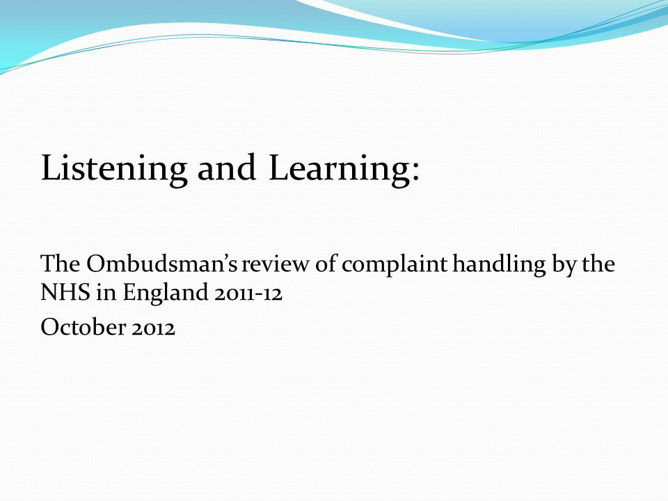 Listening and Learning: The Ombudsman's review of complaint handling by the NHS in England 2011-12 October 2012