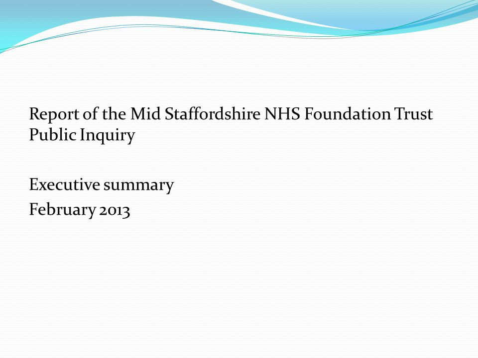 Report of the Mid Staffordshire NHS Foundation Trust Public Inquiry Executive summary February 2013