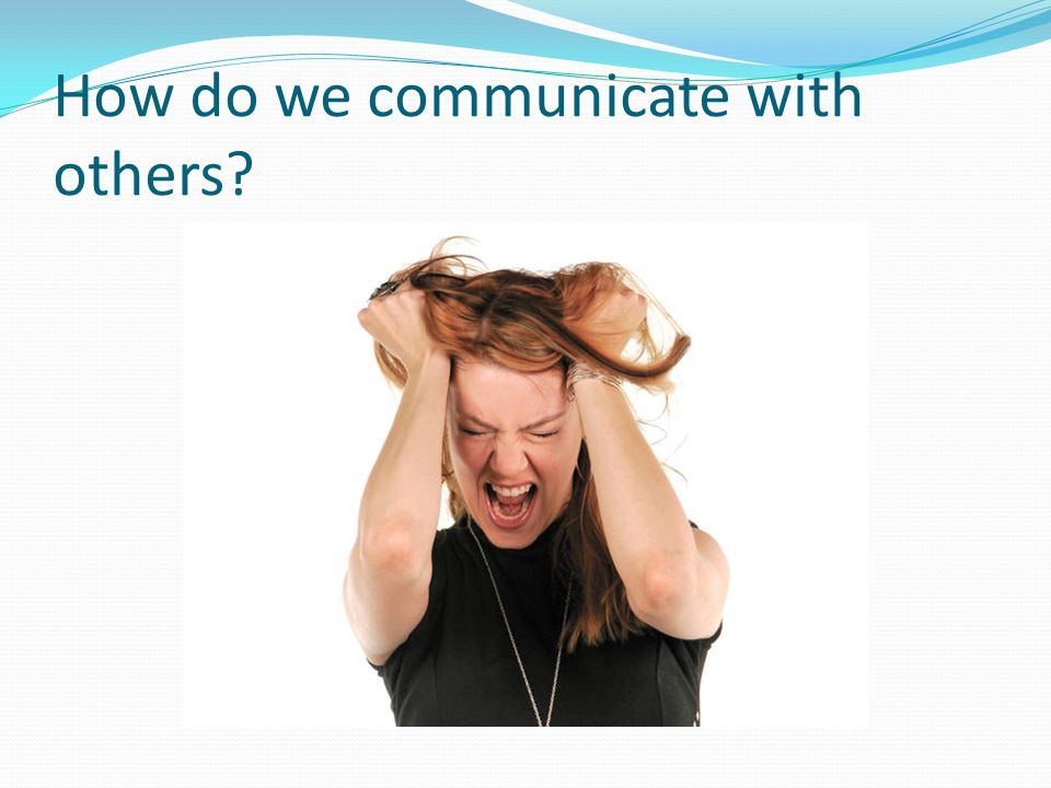 How do we communicate with others