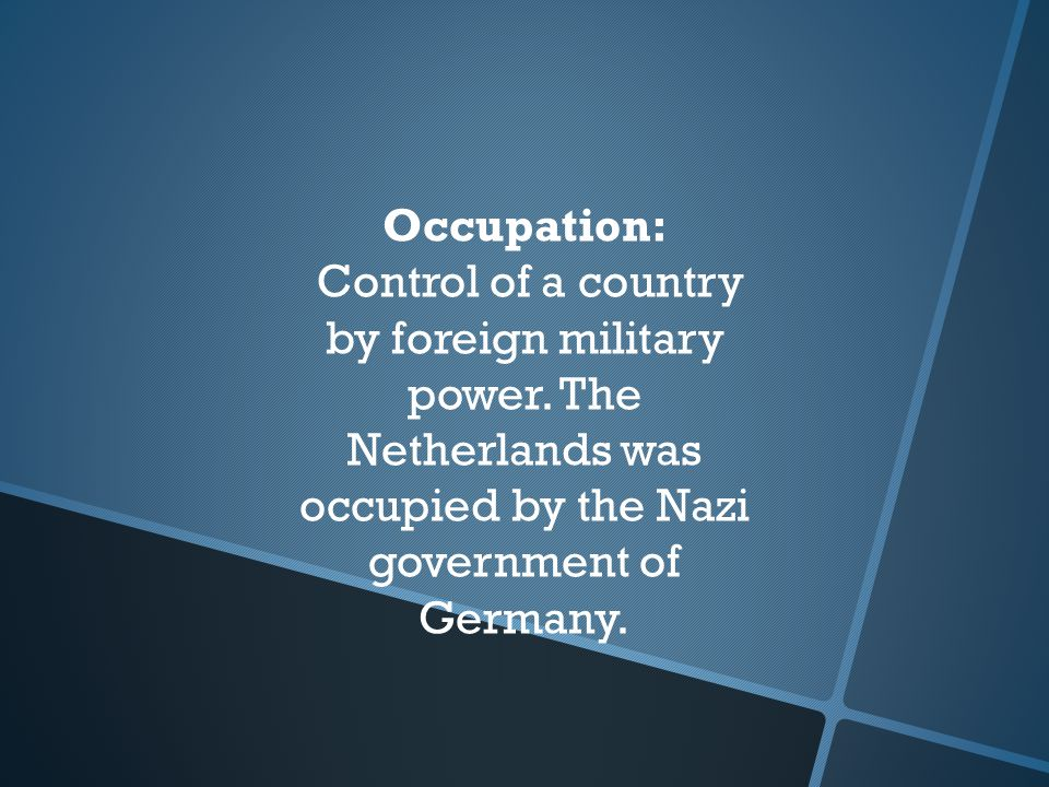 Occupation: Control of a country by foreign military power.
