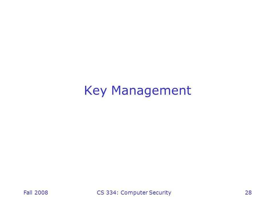 Fall 2008CS 334: Computer Security28 Key Management