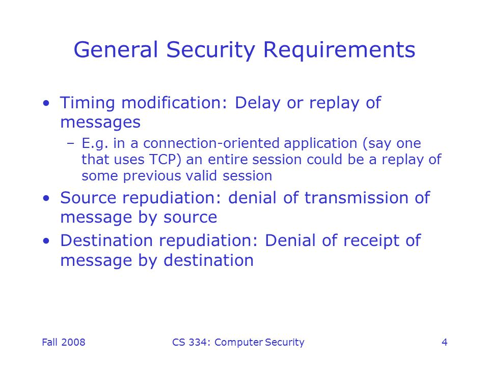 Fall 2008CS 334: Computer Security45 Public-Key Distribution of Secret Keys use previous methods to obtain public-key can use key for secrecy or authentication, but public-key algorithms are slow so usually want to use private-key encryption to protect message contents hence need a session key have several alternatives for negotiating a suitable session