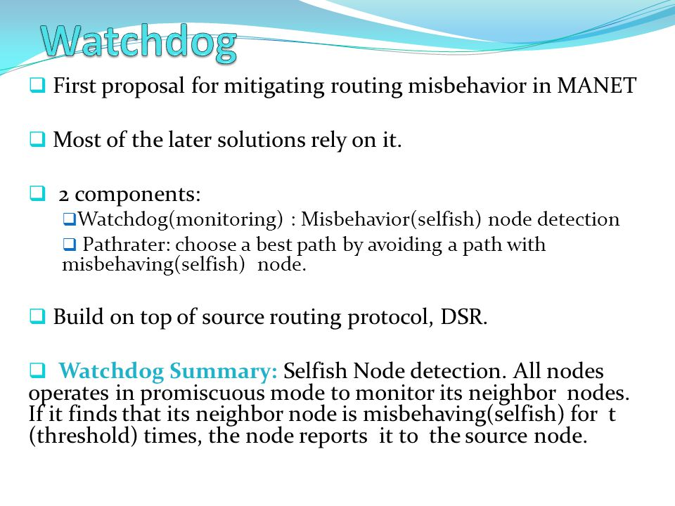  First proposal for mitigating routing misbehavior in MANET  Most of the later solutions rely on it.