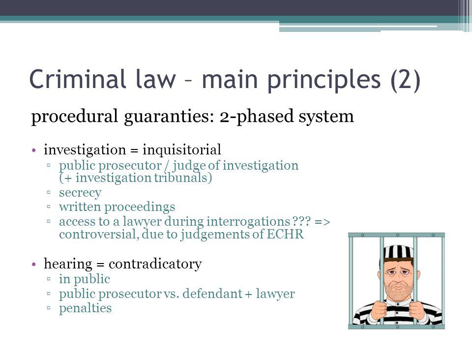 Criminal law – main principles (2) procedural guaranties: 2-phased system investigation = inquisitorial ▫public prosecutor / judge of investigation (+