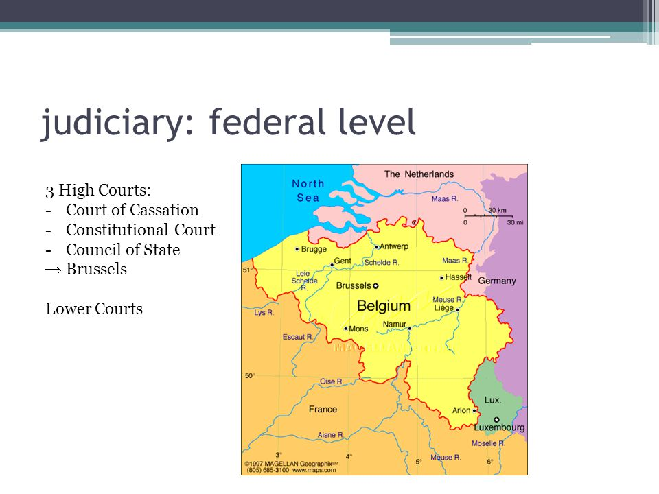 judiciary: federal level 3 High Courts: -Court of Cassation -Constitutional Court -Council of State  Brussels Lower Courts
