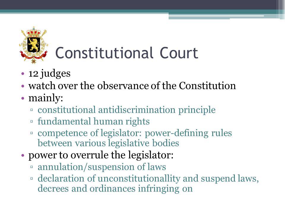 Constitutional Court 12 judges watch over the observance of the Constitution mainly: ▫constitutional antidiscrimination principle ▫fundamental human r
