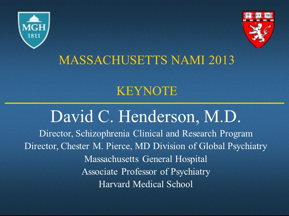 David C.Henderson, M.D. Director, Schizophrenia Clinical and Research Program Director, Chester M.
