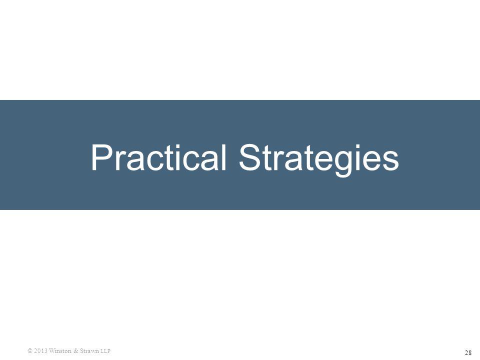 28 © 2013 Winston & Strawn LLP Practical Strategies