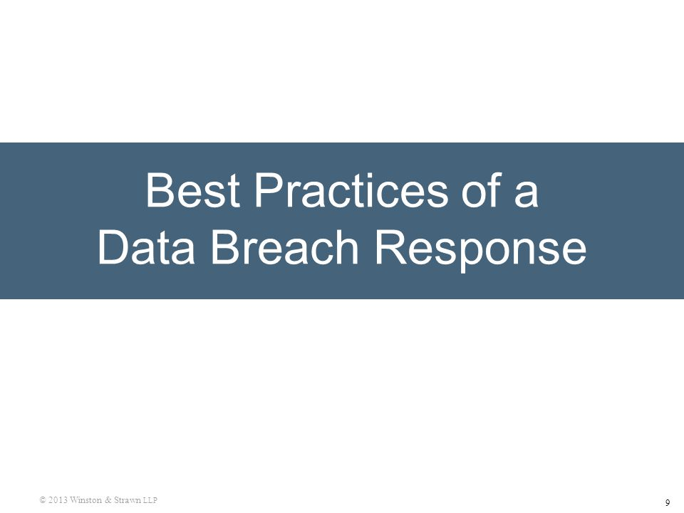 9 © 2013 Winston & Strawn LLP Best Practices of a Data Breach Response