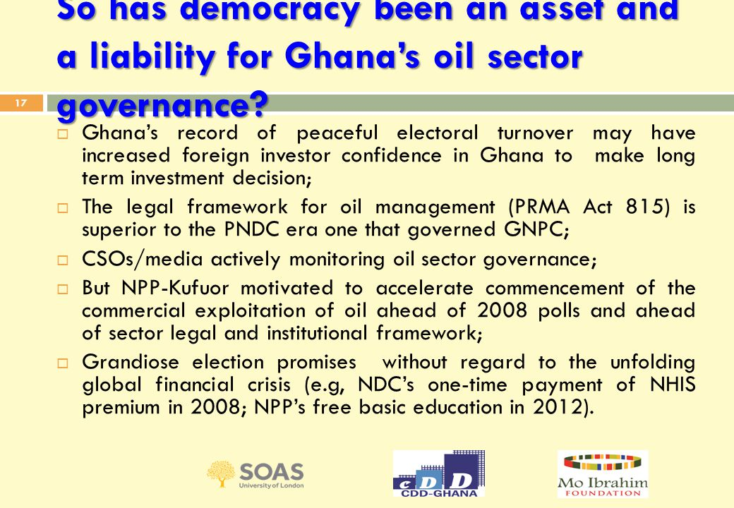 So has democracy been an asset and a liability for Ghana's oil sector governance.