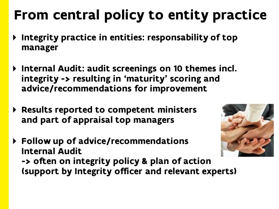 From central policy to entity practice Integrity practice in entities: responsability of top manager Internal Audit: audit screenings on 10 themes incl.