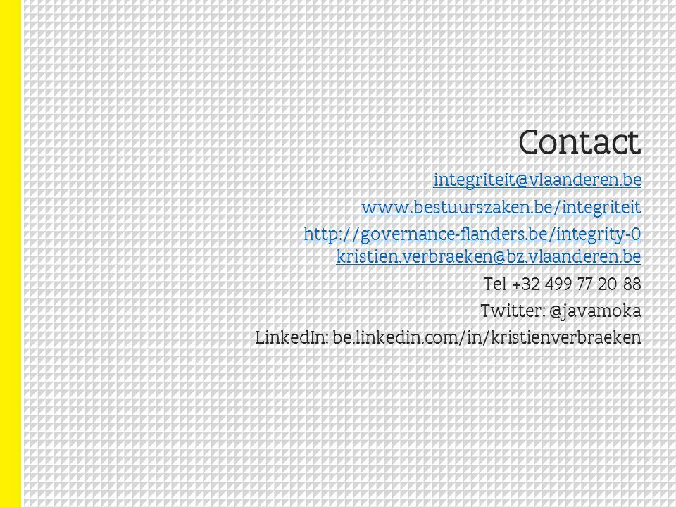 Contact integriteit@vlaanderen.be www.bestuurszaken.be/integriteit http://governance-flanders.be/integrity-0 kristien.verbraeken@bz.vlaanderen.be Tel +32 499 77 20 88 Twitter: @javamoka LinkedIn: be.linkedin.com/in/kristienverbraeken