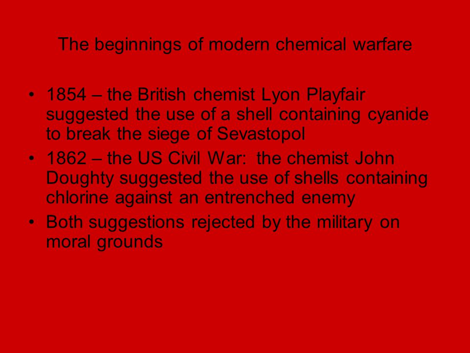 The beginnings of modern chemical warfare 1854 – the British chemist Lyon Playfair suggested the use of a shell containing cyanide to break the siege