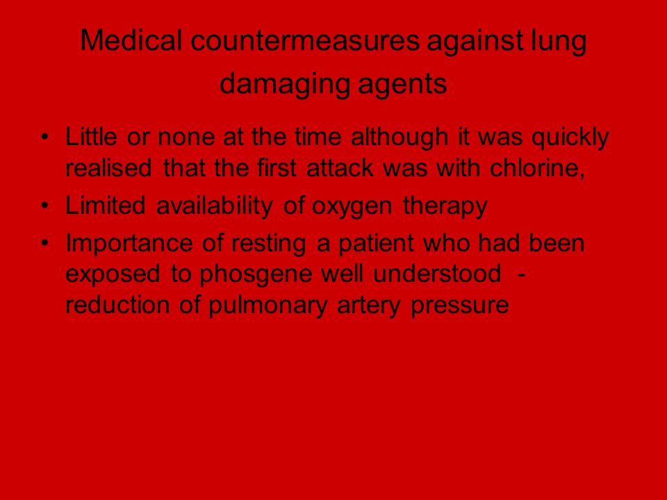 Medical countermeasures against lung damaging agents Little or none at the time although it was quickly realised that the first attack was with chlori